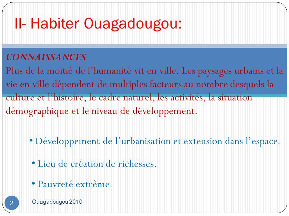 Ouagadougou 2010 2 II- Habiter Ouagadougou: CONNAISSANCES Plus de la moitié de lhumanité vit en ville. Les paysages urbains et la vie en ville dépende