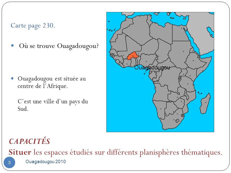 Ouagadougou 2010 3 Carte page 230. Où se trouve Ouagadougou? Ouagadougou est située au centre de lAfrique. Cest une ville dun pays du Sud. Ouagadougou