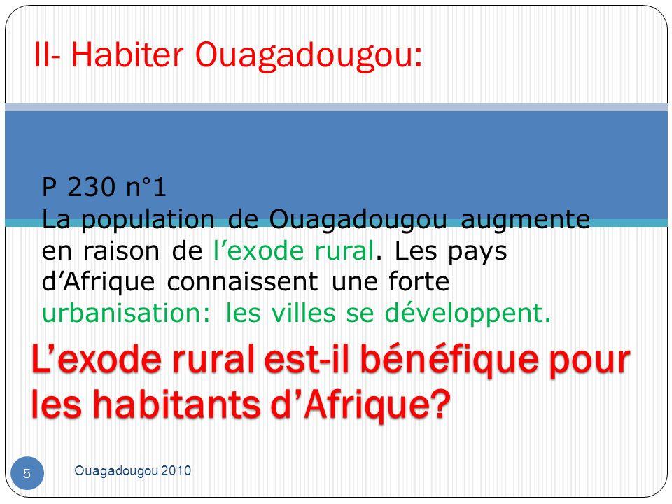 Ouagadougou 2010 5 II- Habiter Ouagadougou: P 230 n°1 La population de Ouagadougou augmente en raison de lexode rural. Les pays dAfrique connaissent u