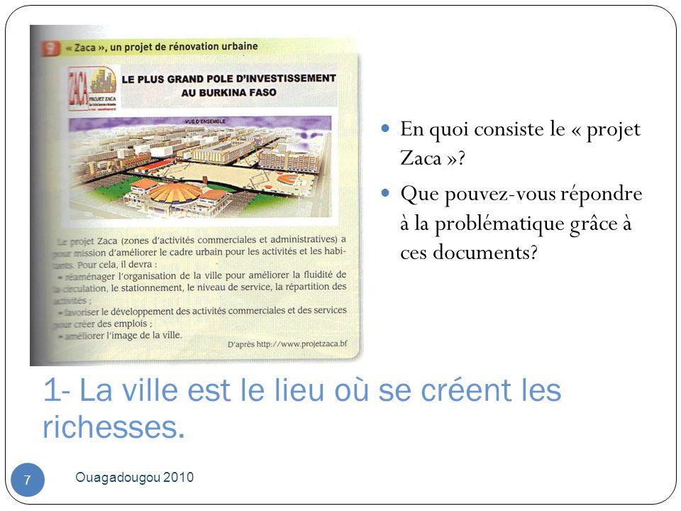 Ouagadougou 2010 7 En quoi consiste le « projet Zaca »? Que pouvez-vous répondre à la problématique grâce à ces documents? 1- La ville est le lieu où