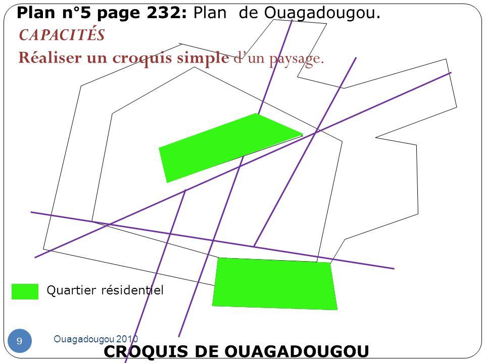 CROQUIS DE OUAGADOUGOU Plan n°5 page 232: Plan de Ouagadougou. Ouagadougou 2010 9 Quartier résidentiel CAPACITÉS Réaliser un croquis simple dun paysag