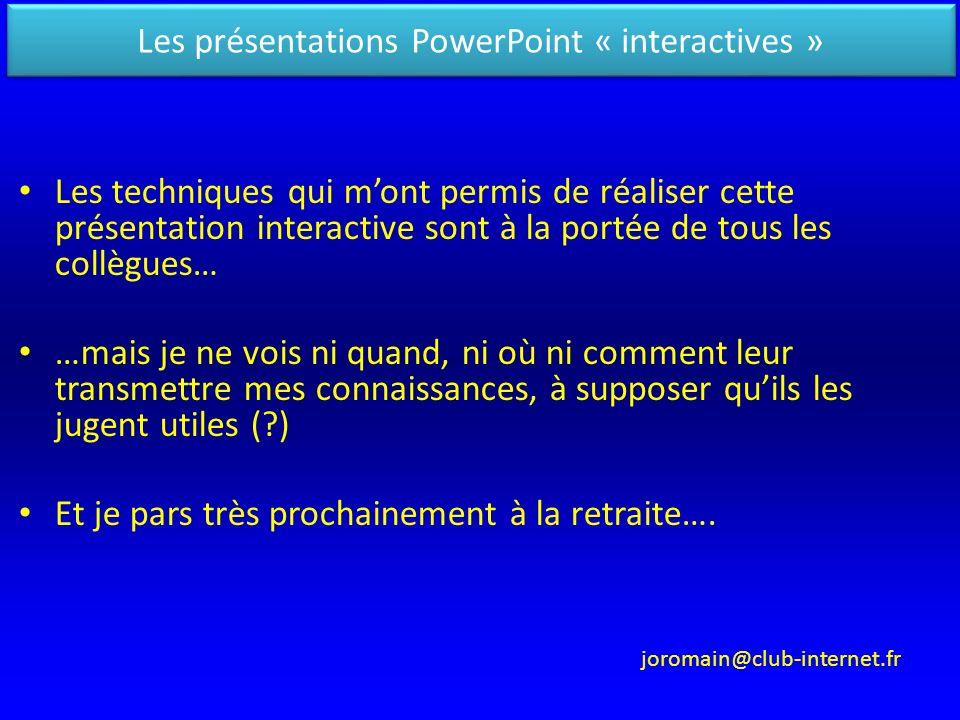 Les techniques qui mont permis de réaliser cette présentation interactive sont à la portée de tous les collègues… …mais je ne vois ni quand, ni où ni