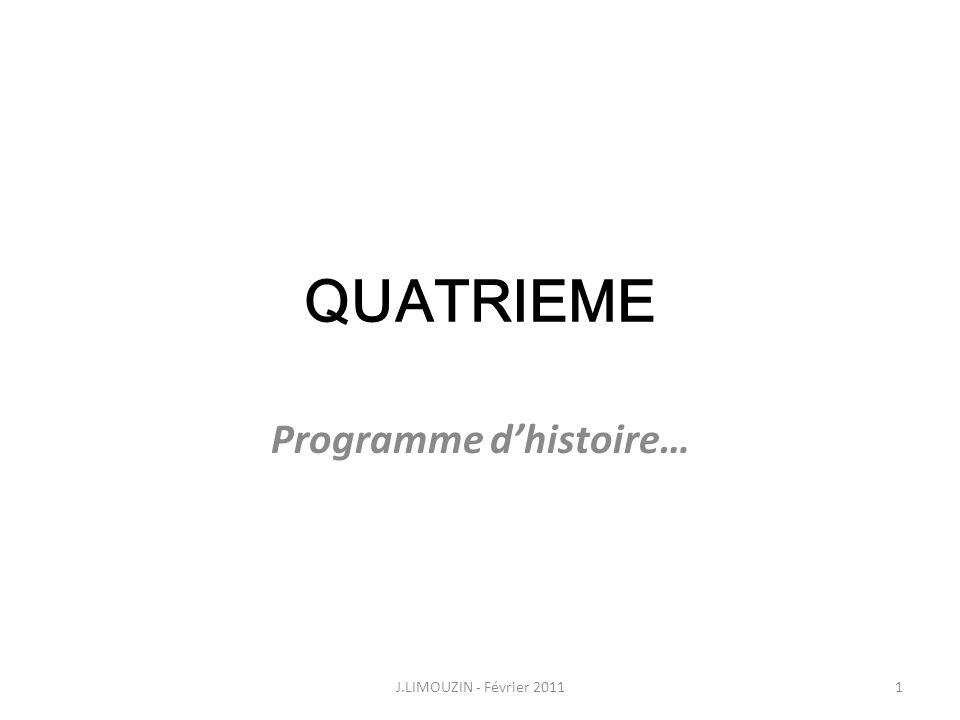 QUATRIEME Programme dhistoire… 2J.LIMOUZIN - Février 2011 Une présentation en trois points: 1.