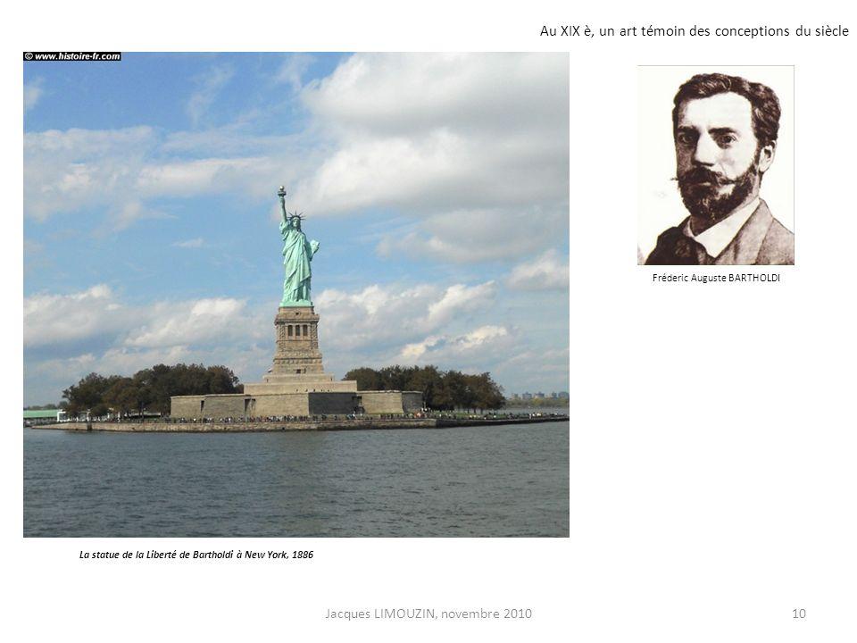 Au XIX è, un art témoin des conceptions du siècle La statue de la Liberté de Bartholdi à New York, 1886 Fréderic Auguste BARTHOLDI 10Jacques LIMOUZIN,