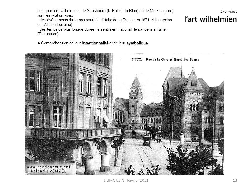 lart wilhelmien Exemple : lart wilhelmien J.LIMOUZIN - Février 201113 Les quartiers wilhelmiens de Strasbourg (le Palais du Rhin) ou de Metz (la gare)
