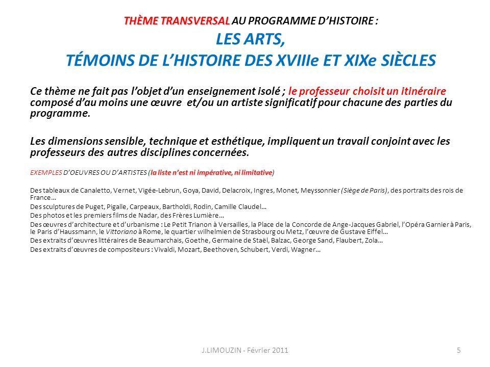 III - Le XIXe SIÈCLE (environ 50% du temps consacré à lhistoire) J.LIMOUZIN - Février 201176 Thème 1 - LÂGE INDUSTRIEL Thème 2 - LÉVOLUTION POLITIQUE DE LA FRANCE, 1815-1914 Thème 3 - LAFFIRMATION DES NATIONALISMES Thème 4 - LES COLONIES Thème 5 - CARTE DE LEUROPE EN 1914
