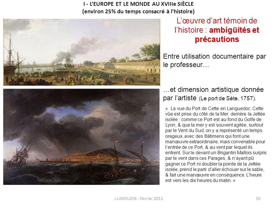 I - LEUROPE ET LE MONDE AU XVIIIe SIÈCLE (environ 25% du temps consacré à lhistoire) J.LIMOUZIN - Février 201150 ambigüités et précautions Lœuvre dart