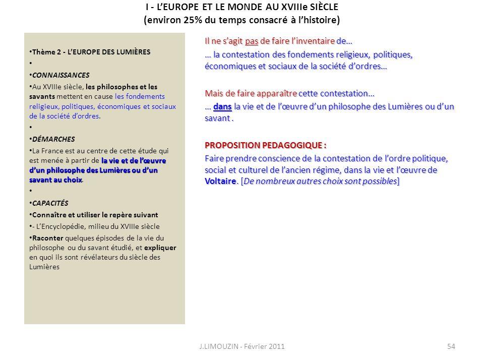 I - LEUROPE ET LE MONDE AU XVIIIe SIÈCLE (environ 25% du temps consacré à lhistoire) Thème 2 - LEUROPE DES LUMIÈRES CONNAISSANCES Au XVIIIe siècle, le