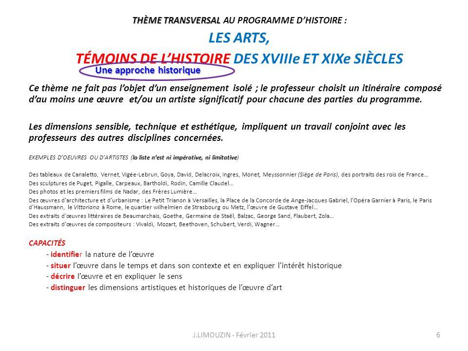 THÈME TRANSVERSAL THÈME TRANSVERSAL AU PROGRAMME DHISTOIRE : LES ARTS, TÉMOINS DE LHISTOIRE DES XVIIIe ET XIXe SIÈCLES Ce thème ne fait pas lobjet dun