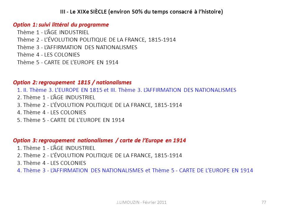 III - Le XIXe SIÈCLE (environ 50% du temps consacré à lhistoire) J.LIMOUZIN - Février 201177 Option 1: suivi littéral du programme Thème 1 - LÂGE INDU