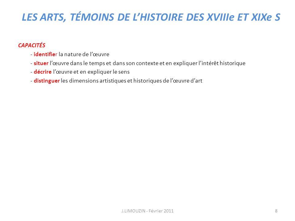 LES ARTS, TÉMOINS DE LHISTOIRE DES XVIIIe ET XIXe S CAPACITÉS - distinguer les dimensions artistiques et historiques de lœuvre dart ne sont pas « dépoque ».