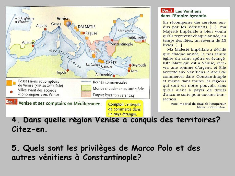 4. Dans quelle région Venise a conquis des territoires? Citez-en. 5. Quels sont les privilèges de Marco Polo et des autres vénitiens à Constantinople?