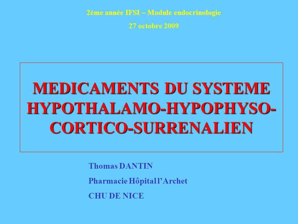 MEDICAMENTS DU SYSTEME HYPOTHALAMO-HYPOPHYSO- CORTICO-SURRENALIEN Thomas DANTIN Pharmacie Hôpital lArchet CHU DE NICE 2ème année IFSI – Module endocri
