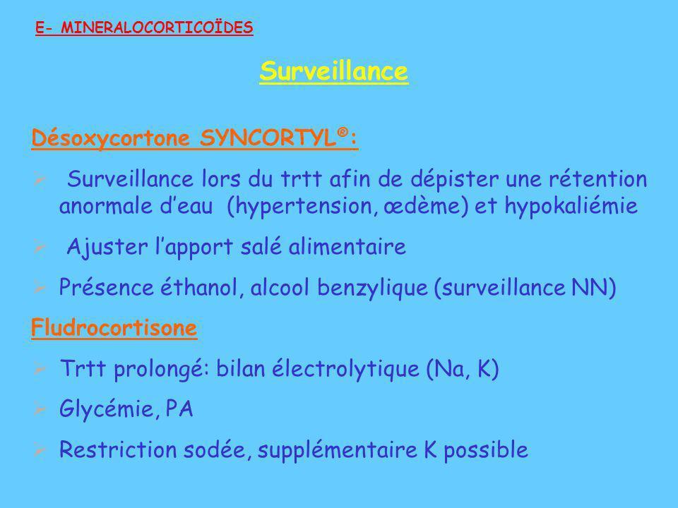 Désoxycortone SYNCORTYL ® : Surveillance lors du trtt afin de dépister une rétention anormale deau (hypertension, œdème) et hypokaliémie Ajuster lappo