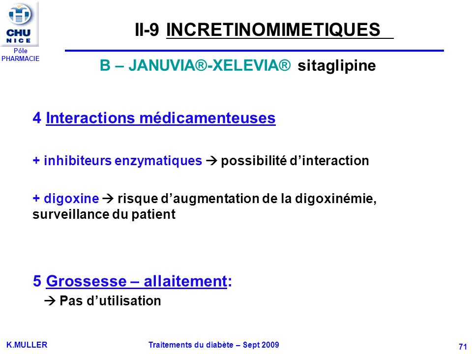 Pôle PHARMACIE K.MULLER Traitements du diabète – Sept 2009 71 4 Interactions médicamenteuses + inhibiteurs enzymatiques possibilité dinteraction + dig
