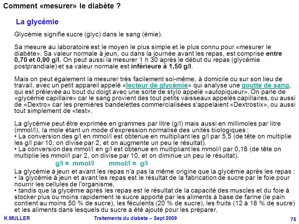 Pôle PHARMACIE K.MULLER Traitements du diabète – Sept 2009 75 Comment «mesurer» le diabète ? La glycémie Glycémie signifie sucre (glyc) dans le sang (