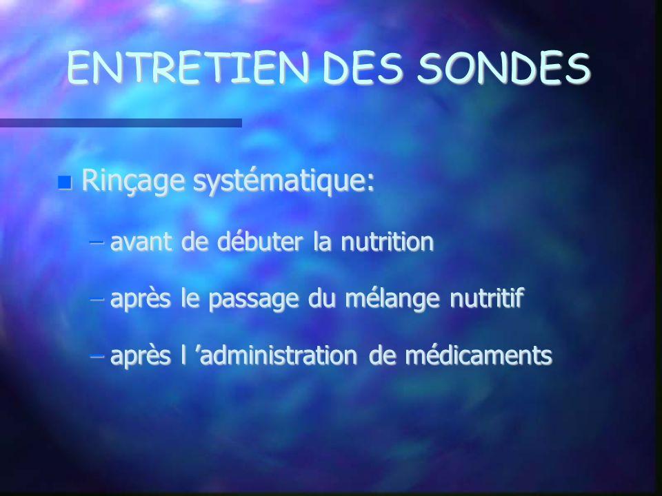 ENTRETIEN DES SONDES Rinçage systématique: Rinçage systématique: –avant de débuter la nutrition –après le passage du mélange nutritif –après l adminis