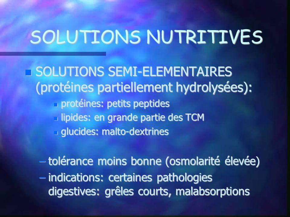 SOLUTIONS NUTRITIVES SOLUTIONS SEMI-ELEMENTAIRES (protéines partiellement hydrolysées): SOLUTIONS SEMI-ELEMENTAIRES (protéines partiellement hydrolysé