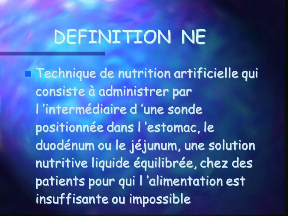 DEFINITION NE Technique de nutrition artificielle qui consiste à administrer par l intermédiaire d une sonde positionnée dans l estomac, le duodénum o