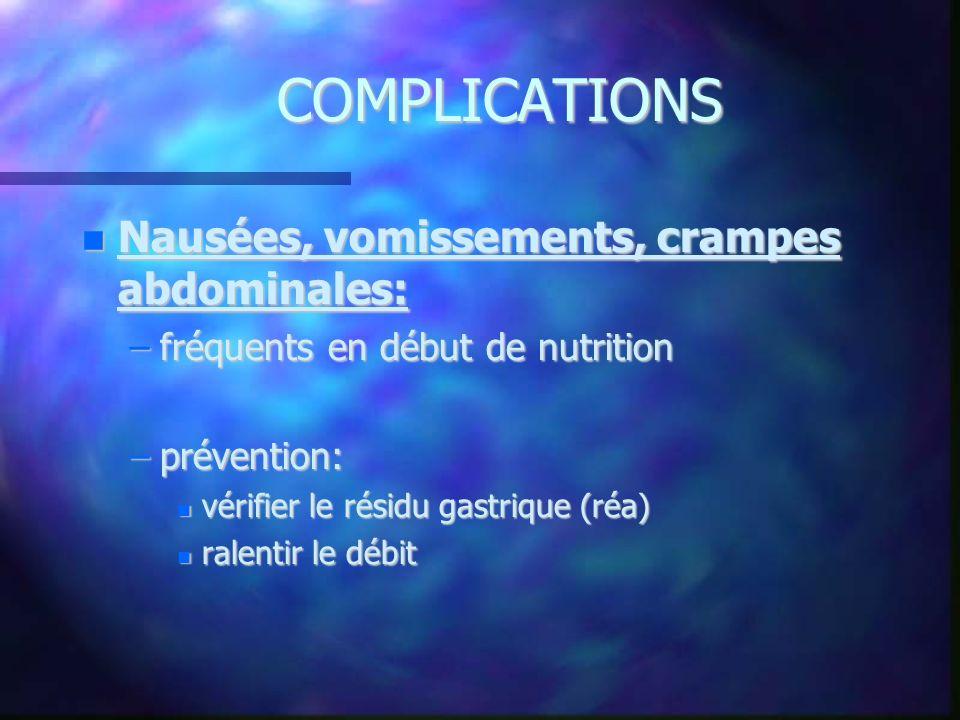 COMPLICATIONS Nausées, vomissements, crampes abdominales: Nausées, vomissements, crampes abdominales: –fréquents en début de nutrition –prévention: vé