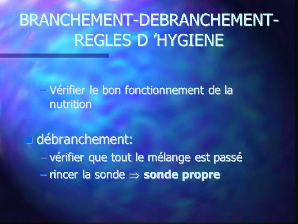 BRANCHEMENT-DEBRANCHEMENT- REGLES D HYGIENE –Vérifier le bon fonctionnement de la nutrition débranchement: débranchement: –vérifier que tout le mélang