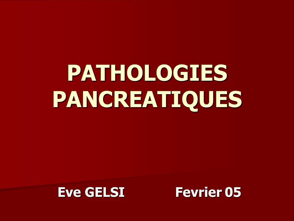 PATHOLOGIES PANCREATIQUES Eve GELSIFevrier 05