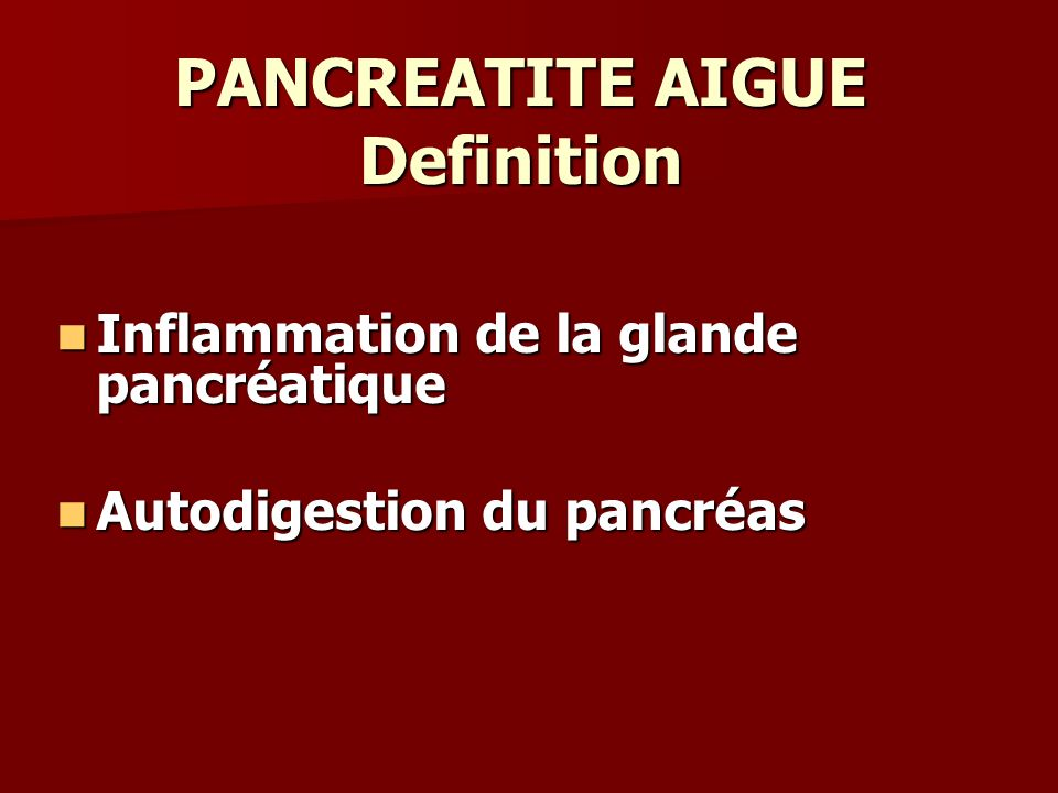PANCREATITE AIGUE Definition Inflammation de la glande pancréatique Inflammation de la glande pancréatique Autodigestion du pancréas Autodigestion du