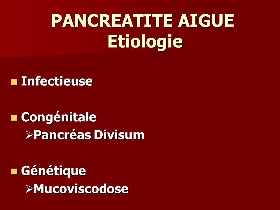 PANCREATITE AIGUE Etiologie Infectieuse Infectieuse Congénitale Congénitale Pancréas Divisum Pancréas Divisum Génétique Génétique Mucoviscodose Mucovi