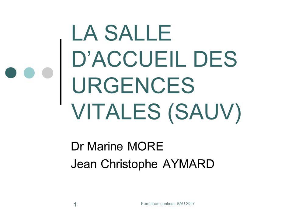 Formation continue SAU 2007 2 Recommandations concernant la mise en place, la gestion, lutilisation et lévaluation dune salle daccueil des urgences vitales Conférence dexperts de la SFMU, du SAMU de France, de la SFAR et de la SRLF