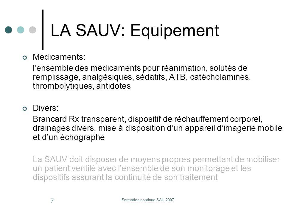 Formation continue SAU 2007 7 LA SAUV: Equipement Médicaments: lensemble des médicaments pour réanimation, solutés de remplissage, analgésiques, sédat