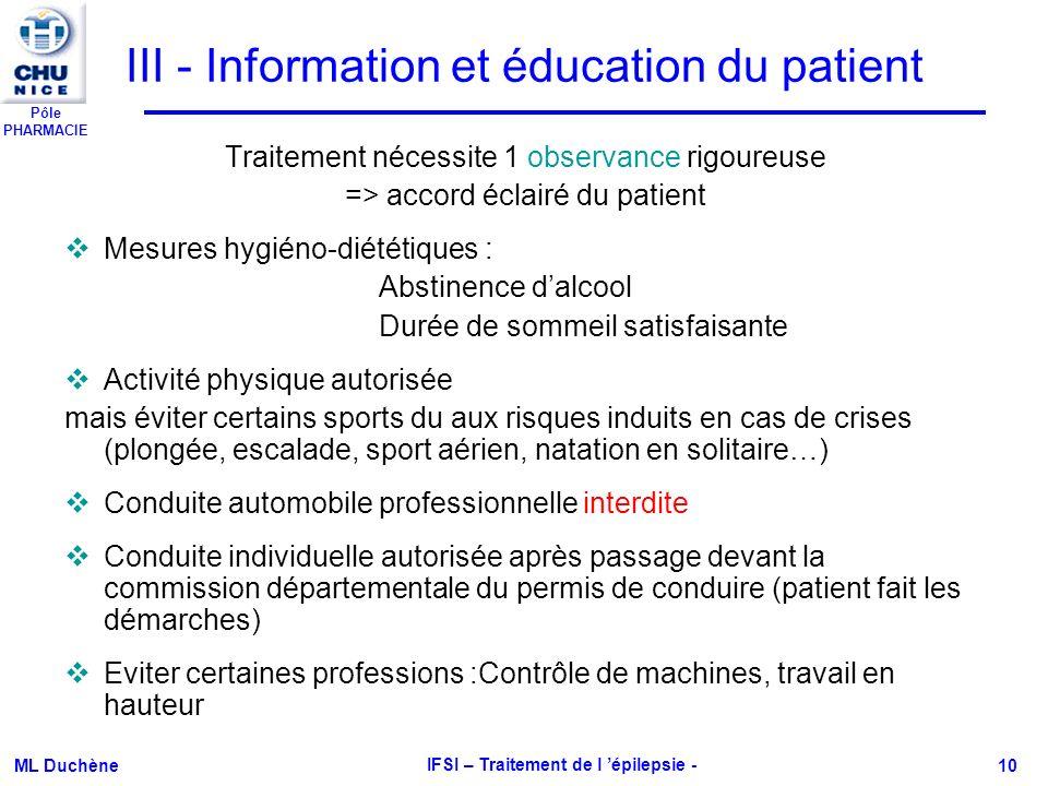 Pôle PHARMACIE ML Duchène IFSI – Traitement de l épilepsie - 10 III - Information et éducation du patient Traitement nécessite 1 observance rigoureuse