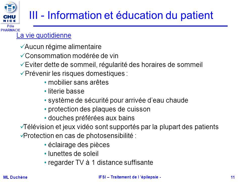Pôle PHARMACIE ML Duchène IFSI – Traitement de l épilepsie - 11 III - Information et éducation du patient La vie quotidienne Aucun régime alimentaire