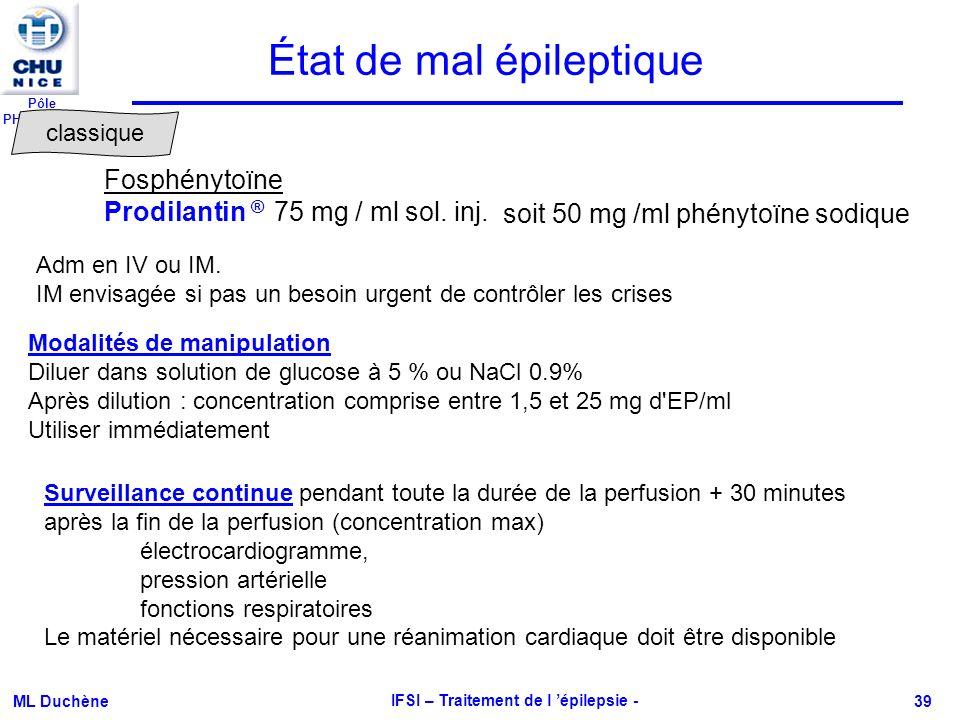 Pôle PHARMACIE ML Duchène IFSI – Traitement de l épilepsie - 39 Modalités de manipulation Diluer dans solution de glucose à 5 % ou NaCl 0.9% Après dil