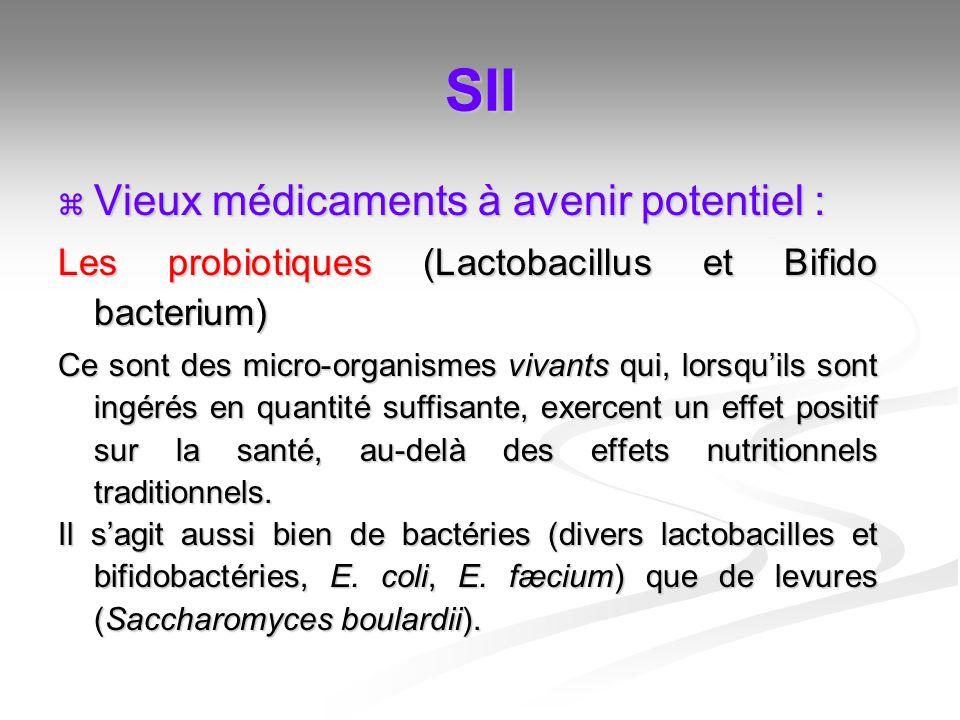 SII Vieux médicaments à avenir potentiel : Vieux médicaments à avenir potentiel : Les probiotiques (Lactobacillus et Bifido bacterium) Ce sont des mic
