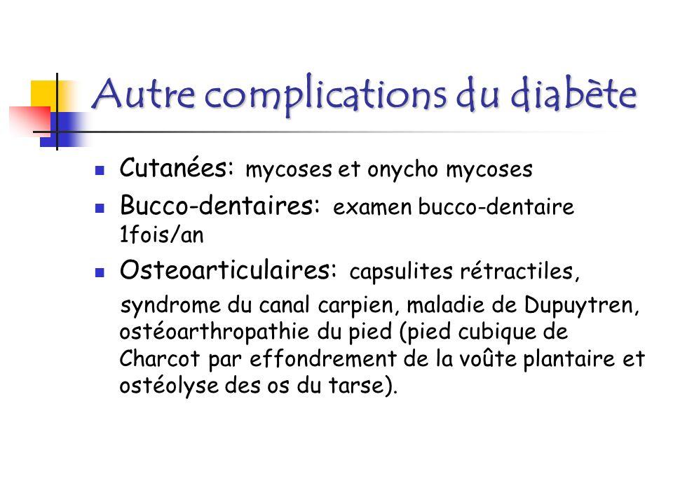Autre complications du diabète Cutanées: mycoses et onycho mycoses Bucco-dentaires: examen bucco-dentaire 1fois/an Osteoarticulaires: capsulites rétra