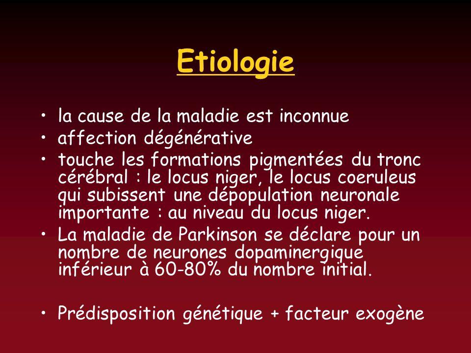 la cause de la maladie est inconnue affection dégénérative touche les formations pigmentées du tronc cérébral : le locus niger, le locus coeruleus qui