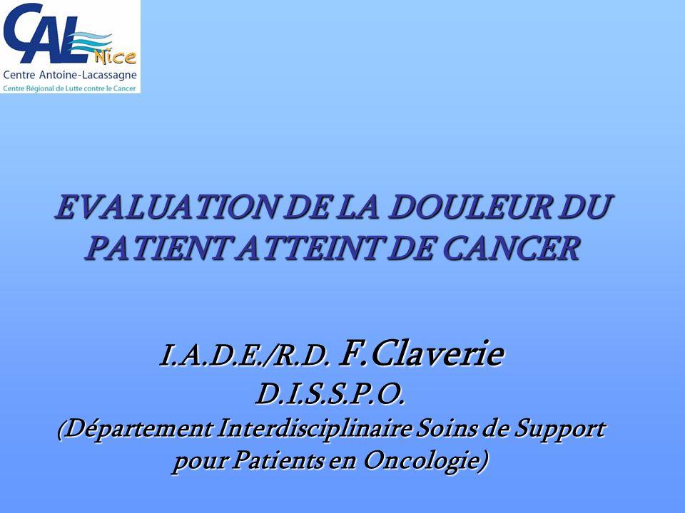 EVALUATION DE LA DOULEUR DU PATIENT ATTEINT DE CANCER I.A.D.E./R.D. F.Claverie D.I.S.S.P.O. ( Département Interdisciplinaire Soins de Support pour Pat