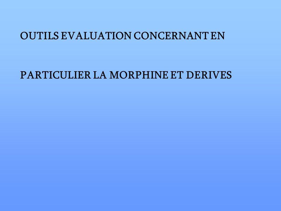 OUTILS EVALUATION CONCERNANT EN PARTICULIER LA MORPHINE ET DERIVES
