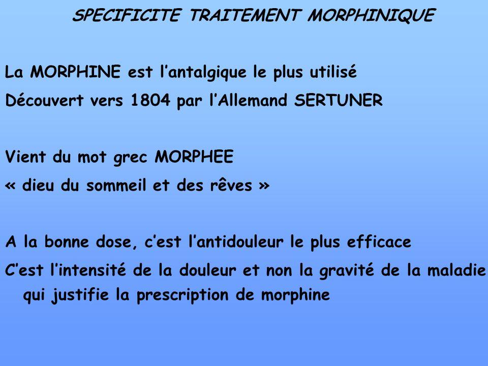 SPECIFICITE TRAITEMENT MORPHINIQUE La MORPHINE est lantalgique le plus utilisé Découvert vers 1804 par lAllemand SERTUNER Vient du mot grec MORPHEE «