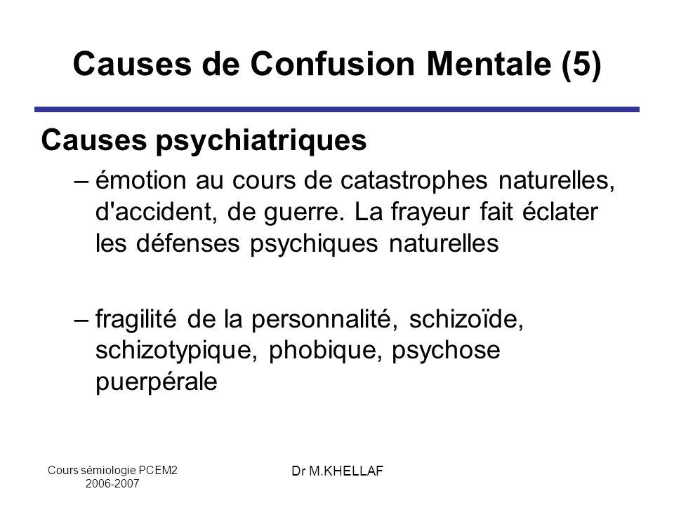 Cours sémiologie PCEM2 2006-2007 Dr M.KHELLAF Causes de Confusion Mentale (5) Causes psychiatriques –émotion au cours de catastrophes naturelles, d'ac