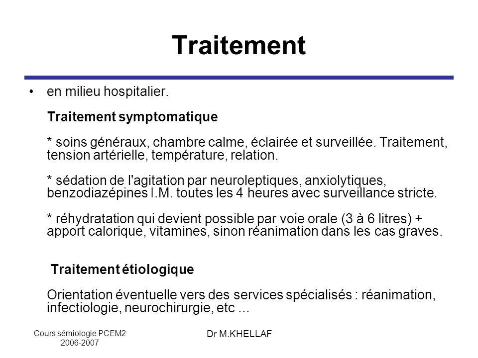 Cours sémiologie PCEM2 2006-2007 Dr M.KHELLAF Traitement en milieu hospitalier. Traitement symptomatique * soins généraux, chambre calme, éclairée et