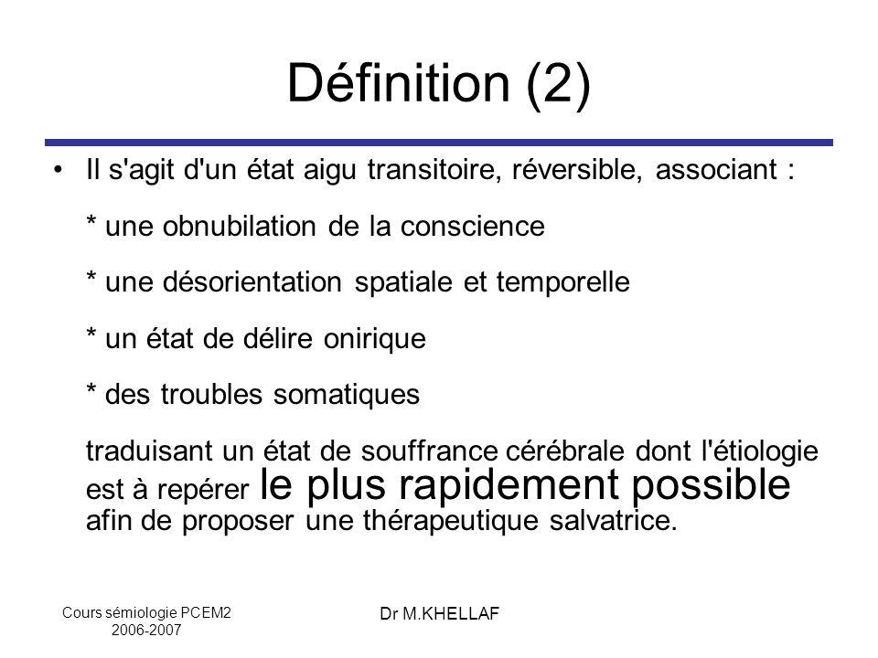 Cours sémiologie PCEM2 2006-2007 Dr M.KHELLAF Définition (2) Il s'agit d'un état aigu transitoire, réversible, associant : * une obnubilation de la co