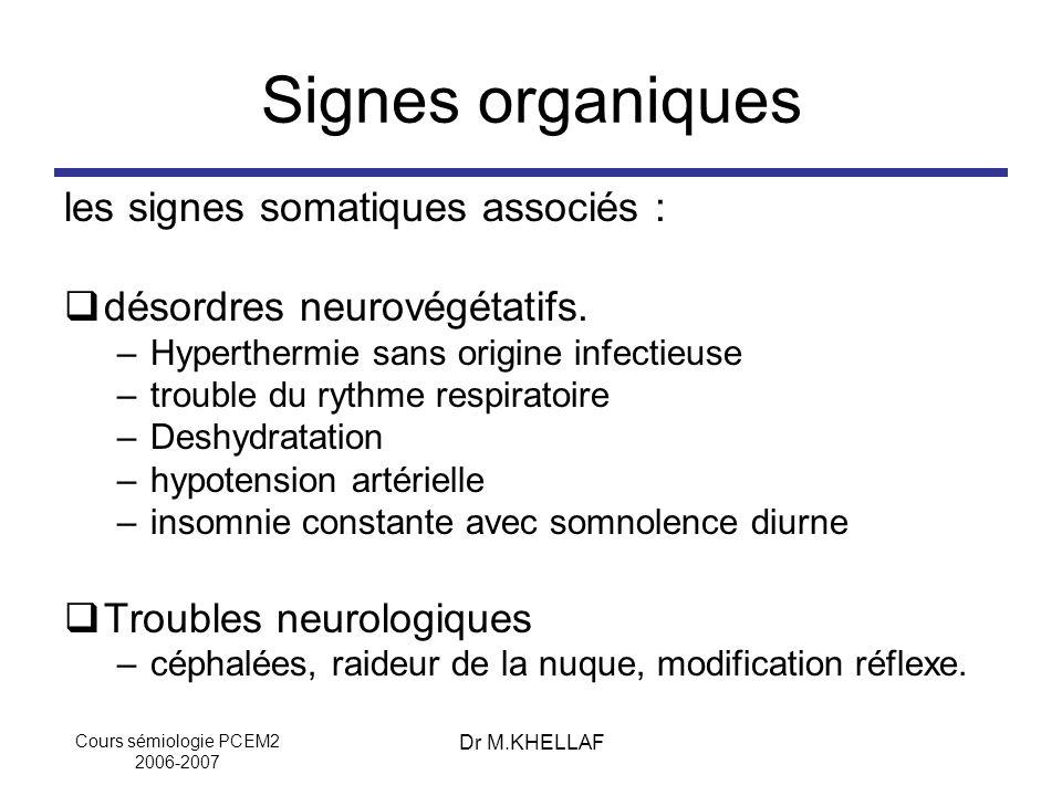 Cours sémiologie PCEM2 2006-2007 Dr M.KHELLAF Signes organiques les signes somatiques associés : désordres neurovégétatifs. –Hyperthermie sans origine