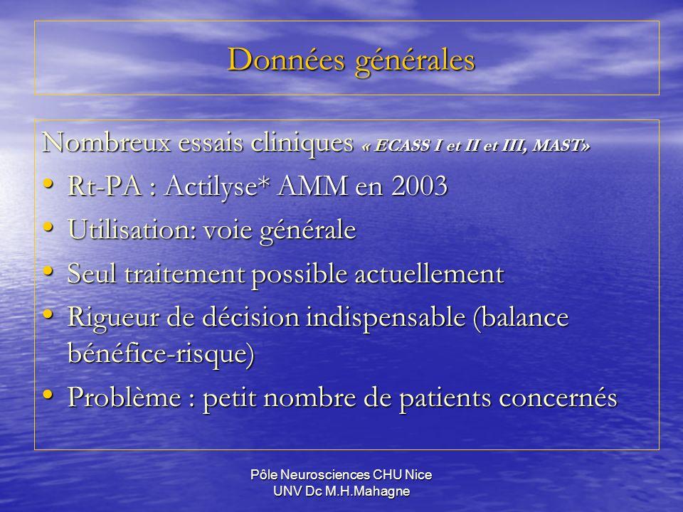 Pôle Neurosciences CHU Nice UNV Dc M.H.Mahagne Données générales Données générales Nombreux essais cliniques « ECASS I et II et III, MAST» Rt-PA : Act