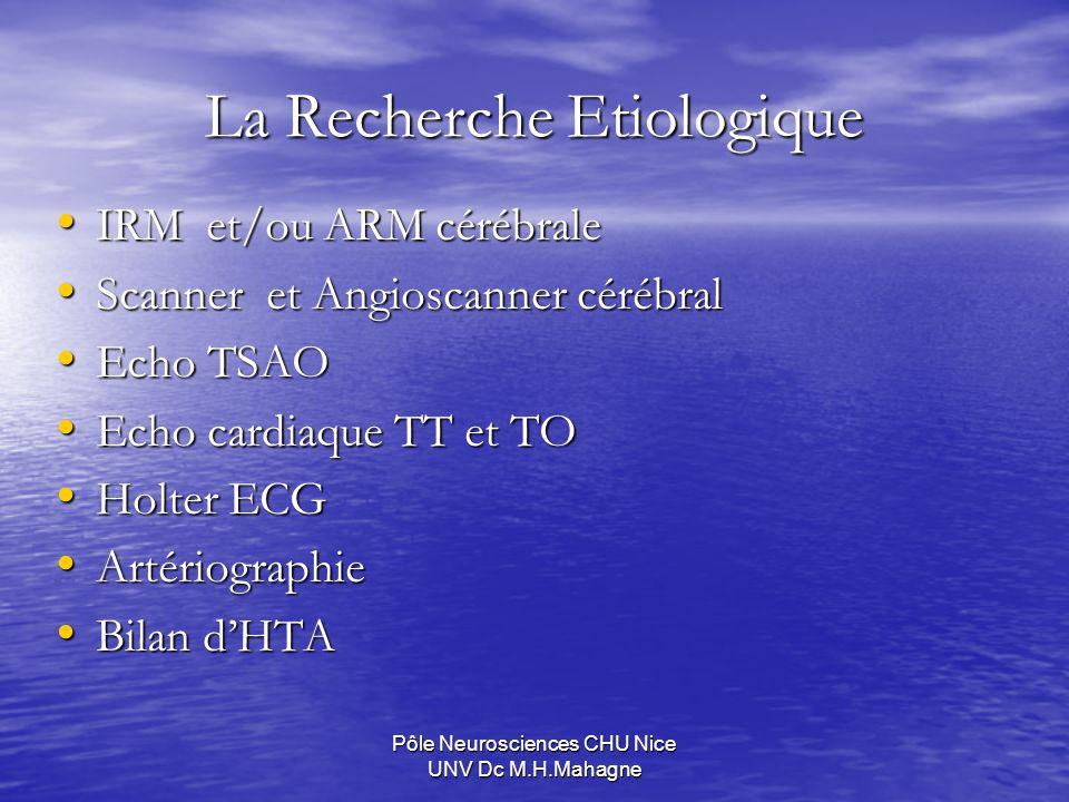 Pôle Neurosciences CHU Nice UNV Dc M.H.Mahagne La Recherche Etiologique IRM et/ou ARM cérébrale IRM et/ou ARM cérébrale Scanner et Angioscanner cérébr