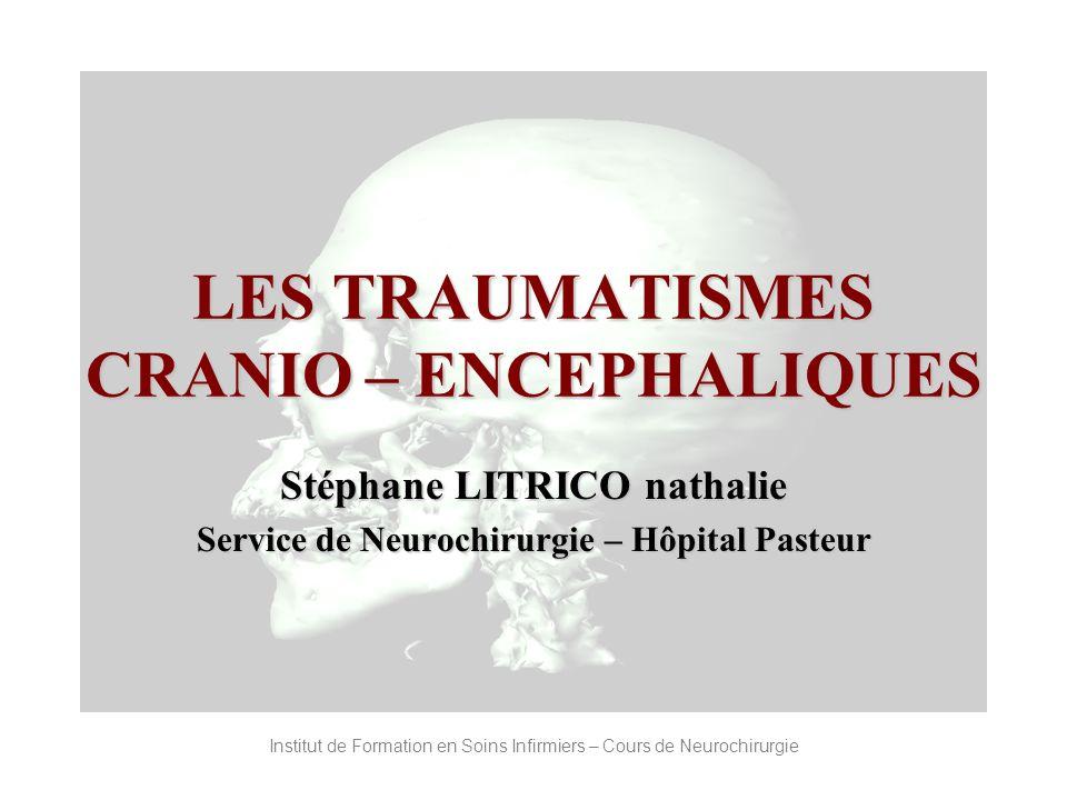 Institut de Formation en Soins Infirmiers – Cours de Neurochirurgie LES TRAUMATISMES CRANIO – ENCEPHALIQUES Stéphane LITRICO nathalie Service de Neuro