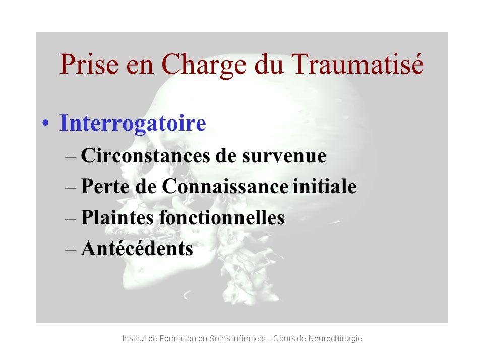 Institut de Formation en Soins Infirmiers – Cours de Neurochirurgie Prise en Charge du Traumatisé Interrogatoire –Circonstances de survenue –Perte de