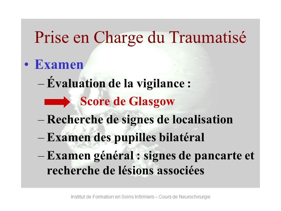 Institut de Formation en Soins Infirmiers – Cours de Neurochirurgie Prise en Charge du Traumatisé Examen –Évaluation de la vigilance : Score de Glasgo