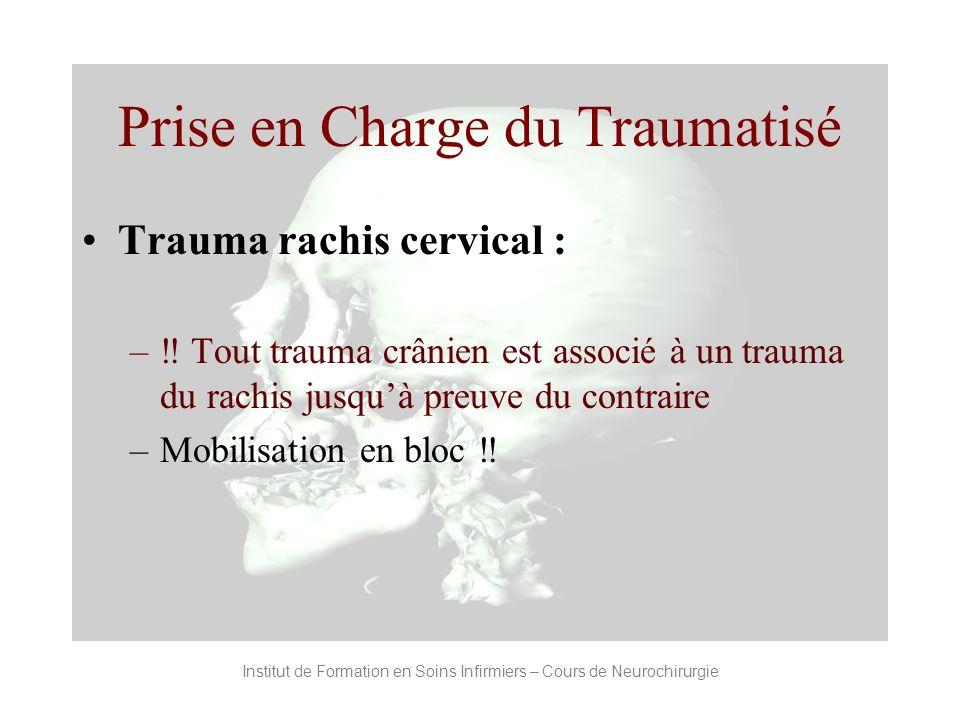 Prise en Charge du Traumatisé Trauma rachis cervical : – Tout trauma crânien est associé à un trauma du rachis jusquà preuve du contraire –Mobilisatio