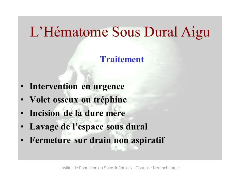 Institut de Formation en Soins Infirmiers – Cours de Neurochirurgie LHématome Sous Dural Aigu Traitement Intervention en urgence Volet osseux ou tréph